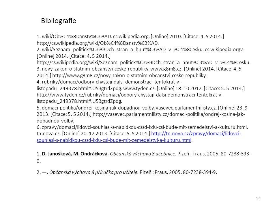 Bibliografie 1. wiki/Ob%C4%8Danstv%C3%AD. cs.wikipedia.org. [Online] 2010. [Citace: 4. 5 2014.] http://cs.wikipedia.org/wiki/Ob%C4%8Danstv%C3%AD.